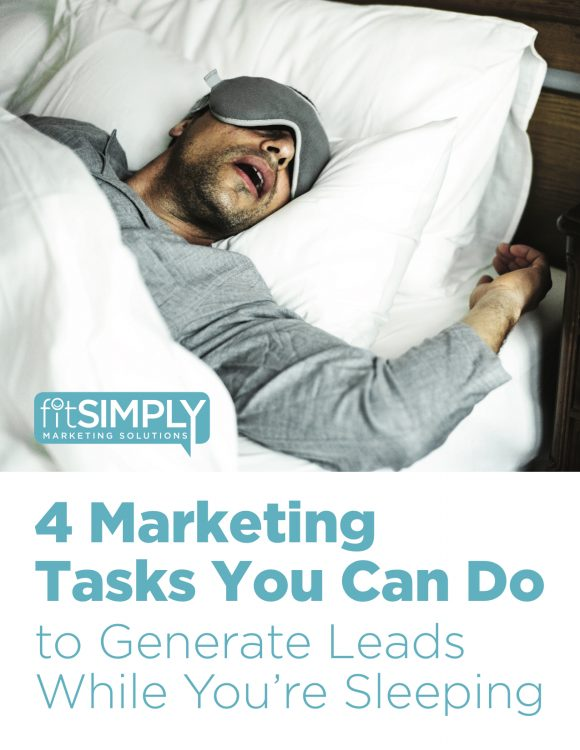 Marketing tactics that will generate leads while you sleep. Get them from Fit Simply Marketing.